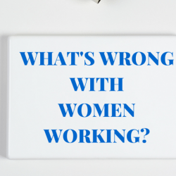 What's Wrong With Women Working?
