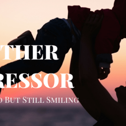 Mother Stressor: Stressed, But Still Smiling