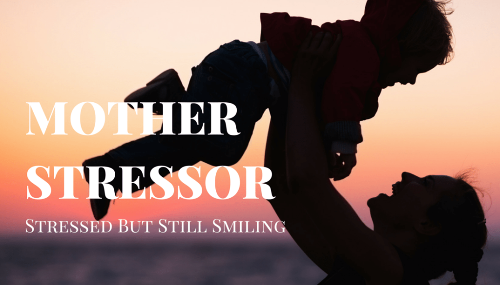 Mother Stressor | Stressed But Still Smiling