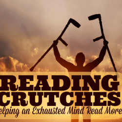 Reading Crutches: Helping an Exhausted Mind Read More