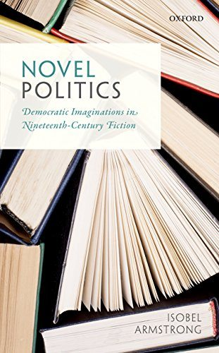 Novel Politics: Democratic Imaginations in Nineteenth-Century Fiction by Isobel Armstrong