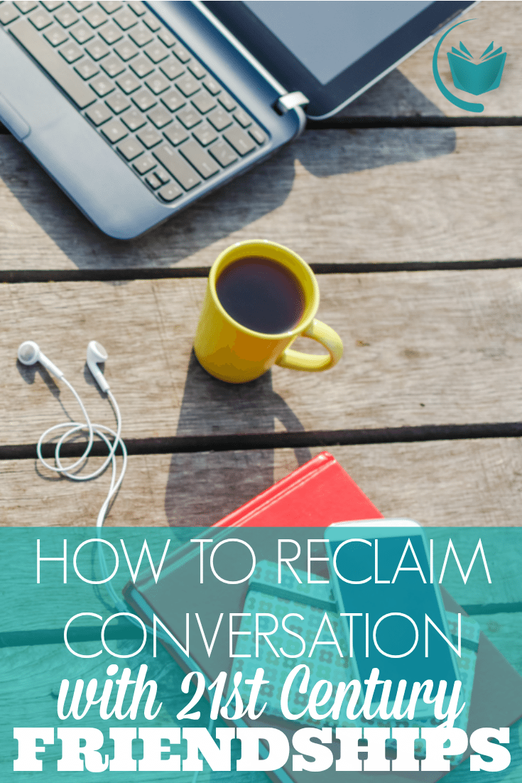 How to Reclaim Conversation with 21st Century Friendships