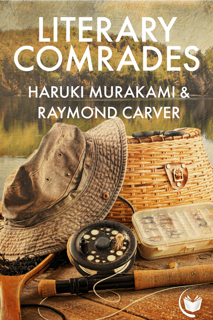 Literary Comrades - Haruki Murakami & Raymond Carver