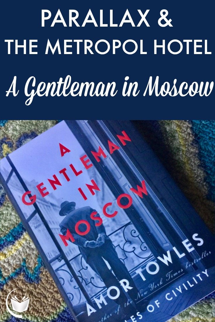 Parallax and the Metropol Hotel A Gentleman in Moscow by Amor Towles