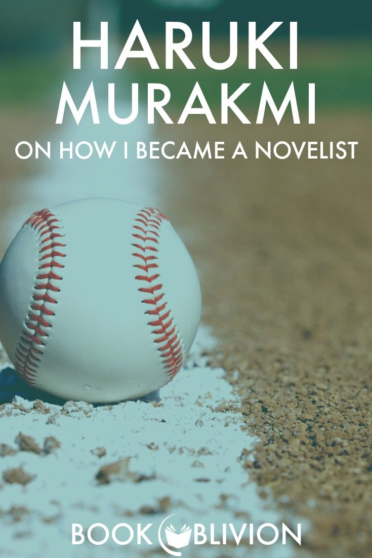 Haruki Murakami On How I Became a Novelist