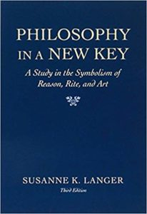 Susanne Langer Philosophy in a New Key