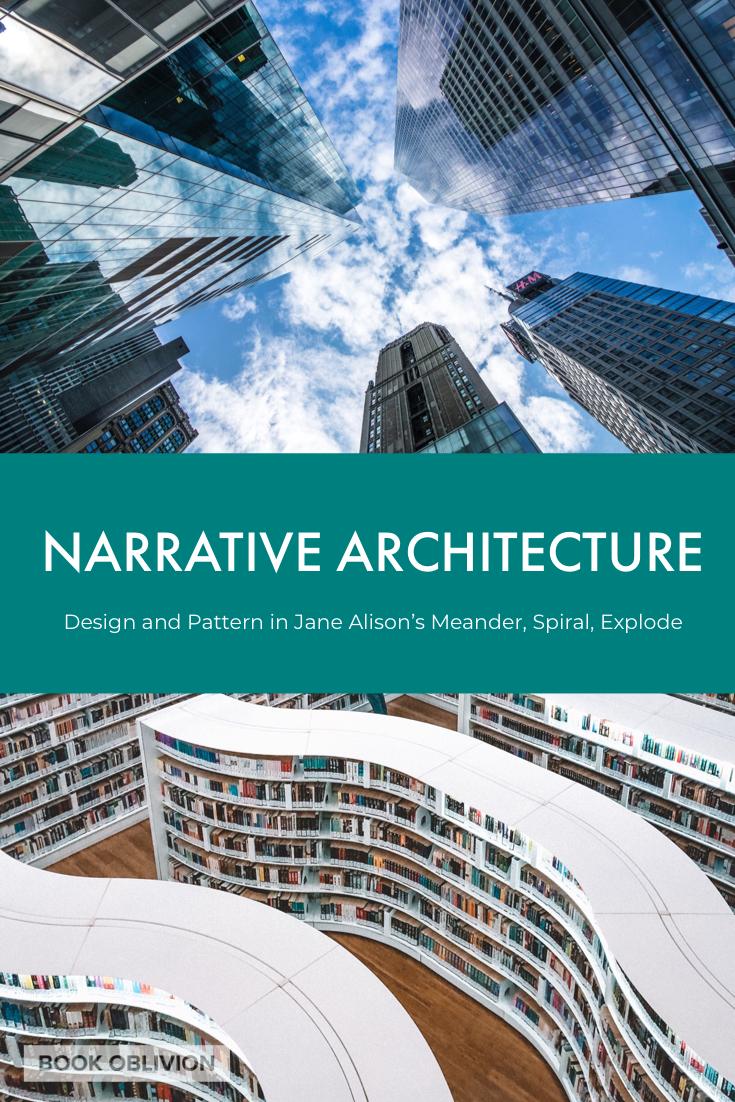 Narrative Architecture in Jane Alison's Meander, Spiral, Explode