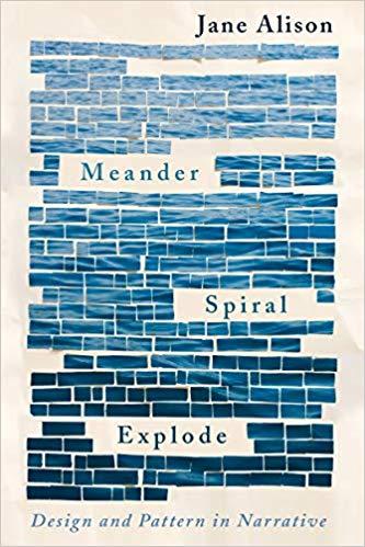 Jane Alison - Meander, Spiral, Explode